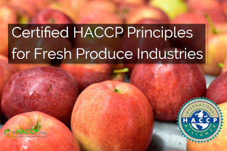 Certified HACCP Principles and GMPs for Fresh Produce Industries